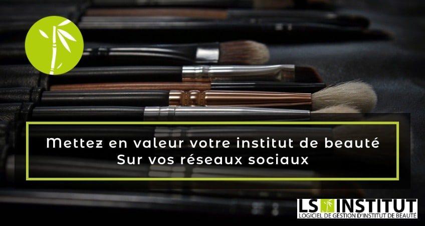 Comment utiliser les réseaux sociaux pour un institut de beauté - article de Blog LSInstitut